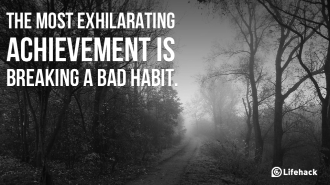 the-most-exhilarating-achievement-is-breaking-a-bad-habit